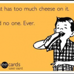 Cheese….