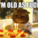 Another Year Older, Another Year Fatter, Wiser, Happier.