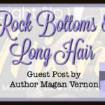 Rock Bottoms and Long Hair by Author Magan Vernon