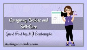 Caregiving, Cookies and Self-Care by MJ Santangelo